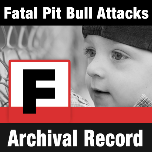 Fatal Pit Bull Attacks The Archival Record Dogsbite Org